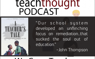 The TeachThought Podcast Ep. 32 Learning, Loving And Listening To Our Kids