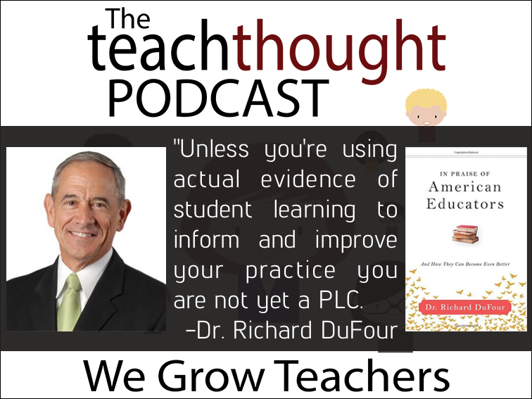 Ep. 34 Growing Better Professional Learning Communities With Dr. Richard DuFour (Part 1 Of 2)