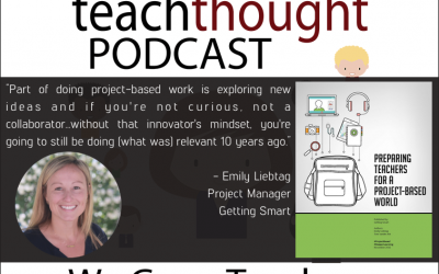 The TeachThought Podcast Ep. 62 Preparing Teachers For A Project-Based World