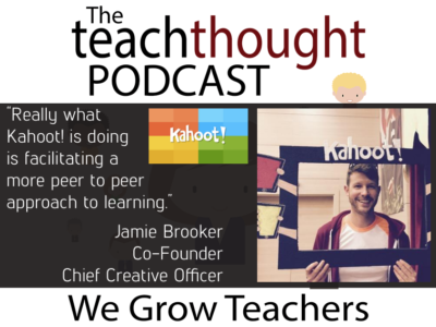 The TeachThought Podcast Ep. 19: Learning For Social And Personal Change With Kahoot!