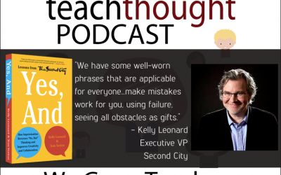 The TeachThought Podcast Ep. 58 Lessons From Second City Improv To Improve Teaching And Learning