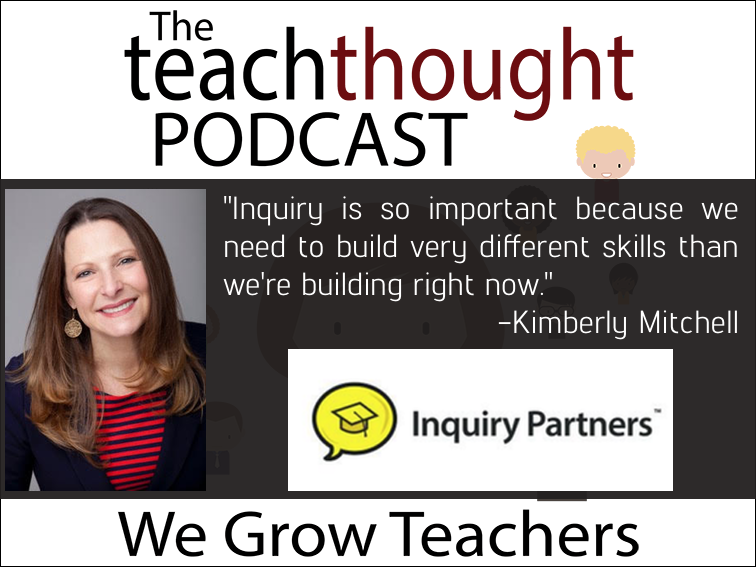 The TeachThought Podcast Ep. 37 Growing Inquiry In The Classroom With The i5 Strategy