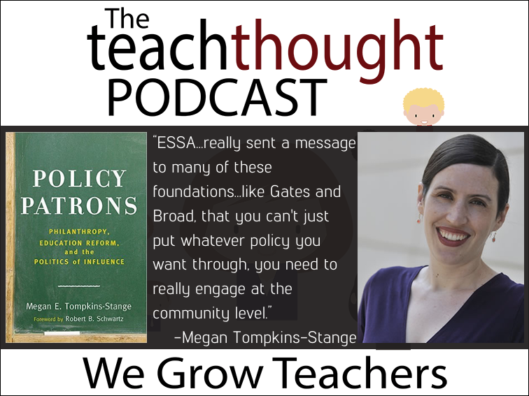 The TeachThought Podcast Ep. 54 How The Gates And Other Foundations Have An Inside Track To Ed Policy
