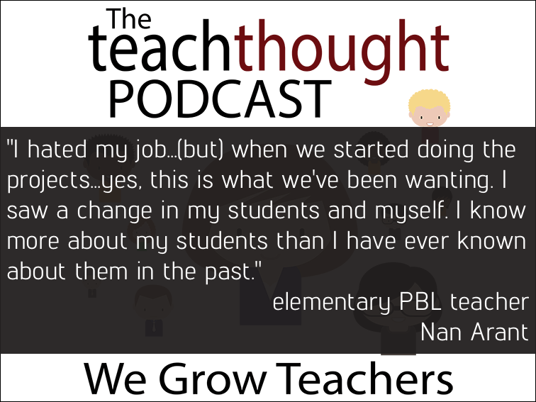 The TeachThought Podcast Ep. 44 A Teacher Tells How Project-Based Learning Has Impacted Her Teaching