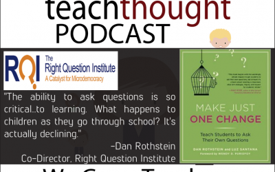 The TeachThought Podcast Ep. 31 Let's Teach Students To Ask More And Better Questions With The QFT