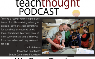 The TeachThought Podcast Ep. 59 Innovating With Authentic PBL And 3D Printing
