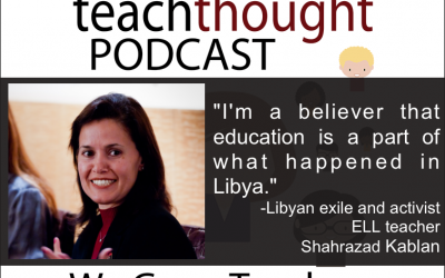 The TeachThought Podcast Ep. 25 Education Through The Eyes And Work Of A Libyan Exile