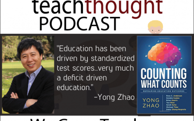 The TeachThought Podcast Ep. 21: Reframing Education By Erasing the Deficit Mindset With Yong Zhao