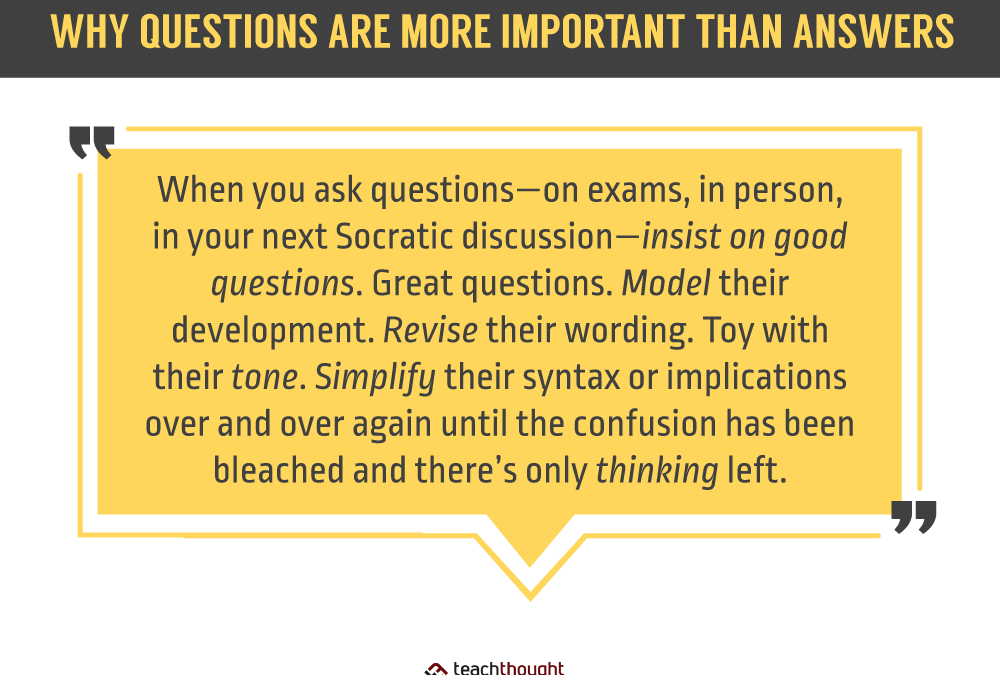 Why Questions Are More Important Than Answers