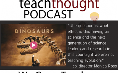 The TeachThought Podcast Ep. 64 The War On Teaching Evolution And Science