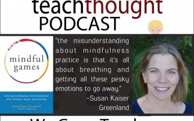The TeachThought Podcast Ep. 65 Using Mindfulness And Meditation To Help Children Manage Stress And Be More Compassionate