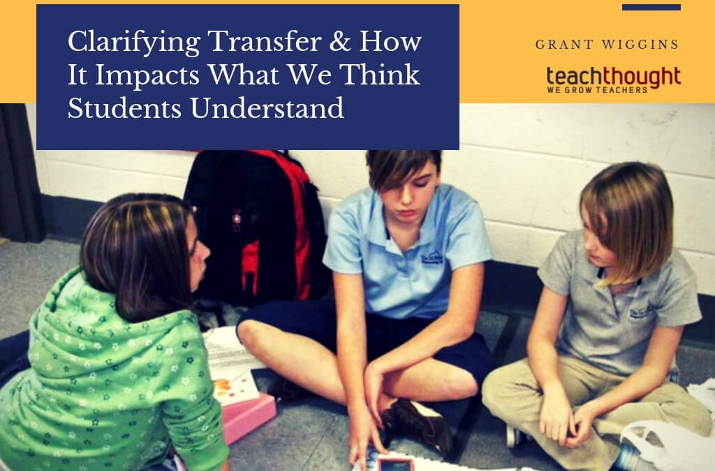 Clarifying Transfer & How It Impacts What We Think Students Understand