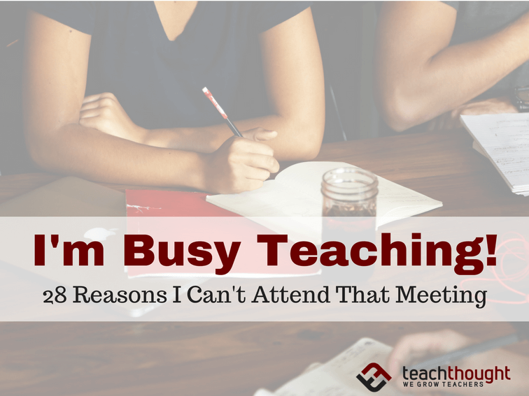 I'm Busy Teaching! 28 Reasons I Can't Attend That Meeting