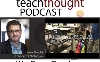 The TeachThought Podcast Ep. 71 How Can Virtual Reality Grow Teaching And Learning?