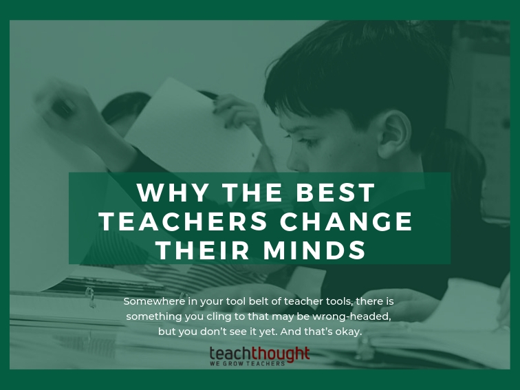 Why The Best Teachers Change Their Minds