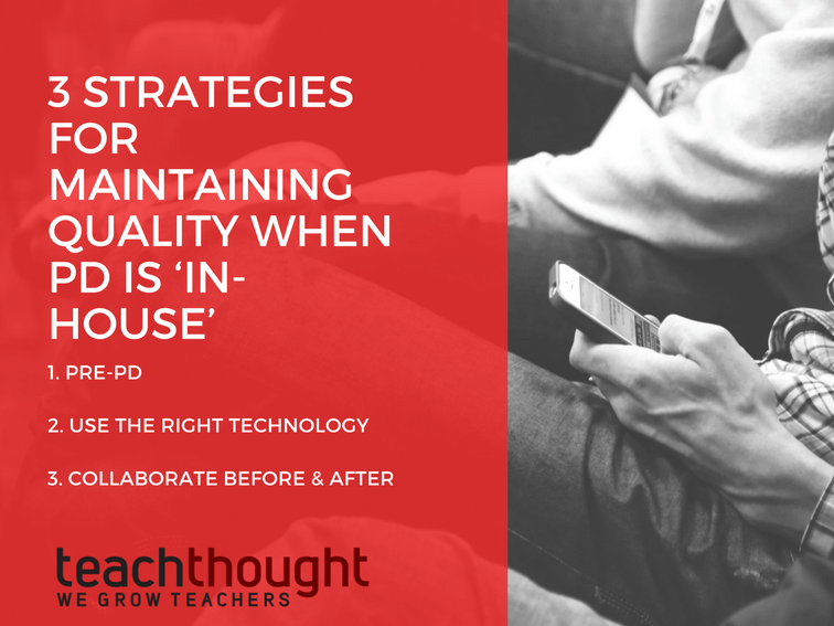 3 Strategies For Maintaining Quality When PD Is 'In-House'