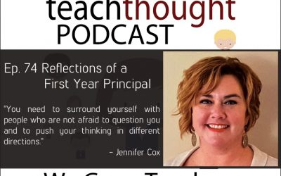 The TeachThought Podcast Ep. 74 Reflections Of A First Year Principal