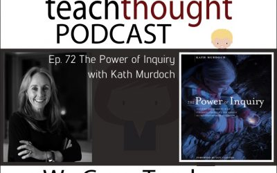 The TeachThought Podcast Ep. 72 The Power of Inquiry