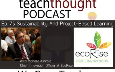 The TeachThought Podcast Ep. 75 Sustainability And Project-Based Learning