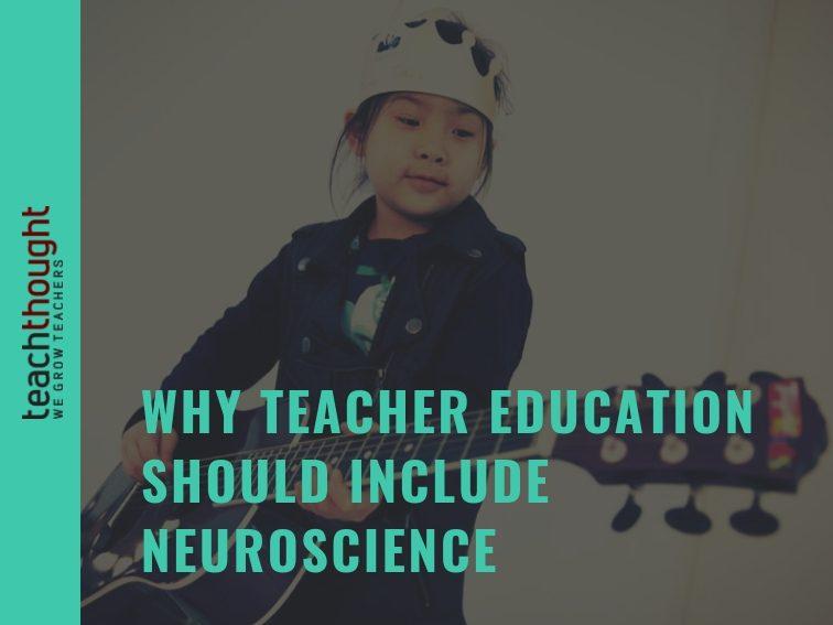 Why Teacher Education Should Include Neuroscience