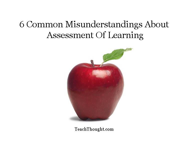6 Common Misunderstandings About Assessment