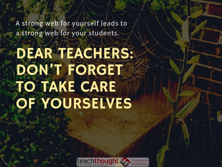 Dear Teachers: Don't Forget To Take Care Of Yourselves