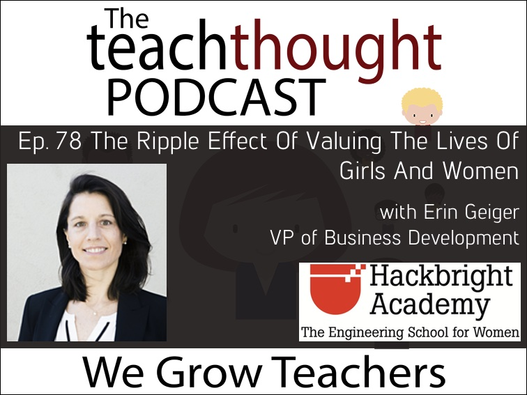 The TeachThought Podcast Ep. 78 The Ripple Effect Of Valuing The Lives Of Girls And Women