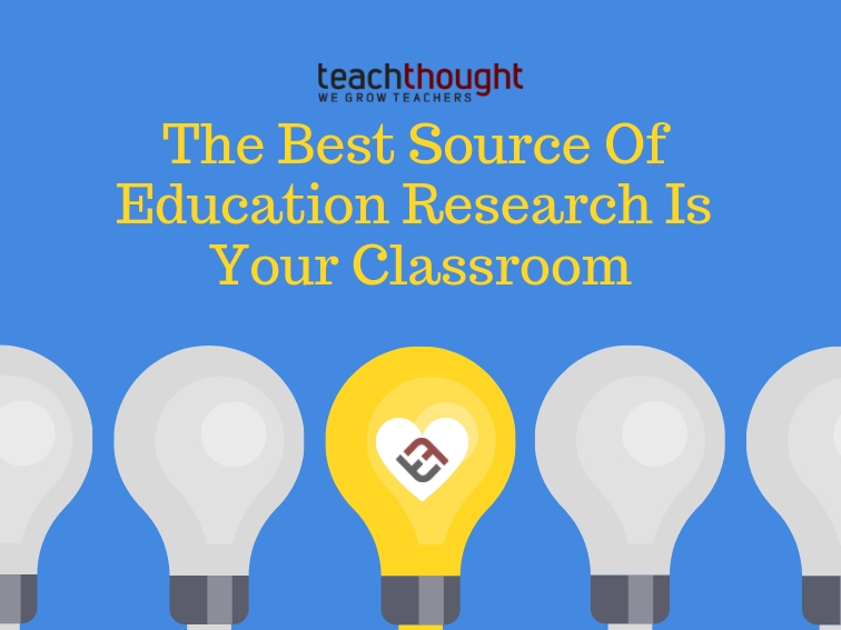 The Best Source Of Education Research Is Your Classroom | TeachThought PD