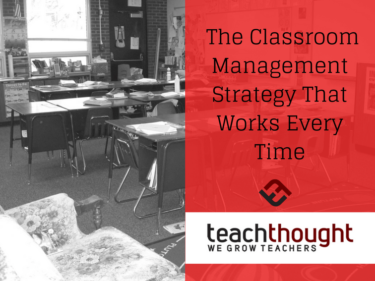 Classroom Design That Works Every Time : The classroom management strategy that works every time