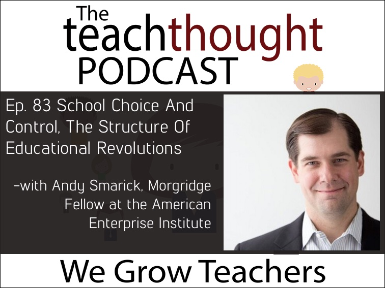 Ep. 83 School Choice And Control, The Structure Of Educational Revolutions