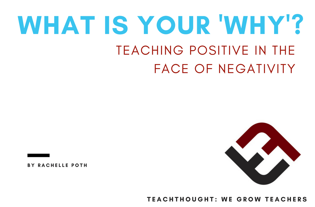 What Is Your 'Why'? Teaching Positive In The Face Negativity