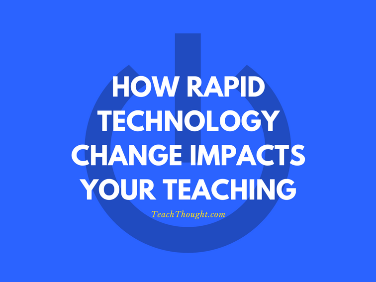 How Rapid Technology Change Impacts Your Teaching