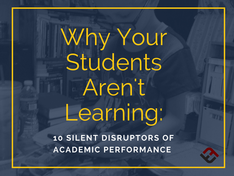 Why Your Students Aren't Learning: 10 Silent Disruptors Of Academic Performance
