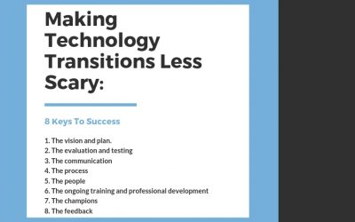 Making Technology Transitions Less Scary: 8 Keys To Success