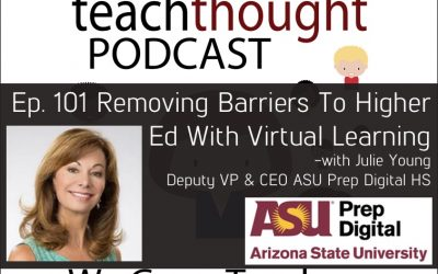 The TeachThought Podcast Ep. 101 Removing Barriers To Higher Ed With Virtual Learning