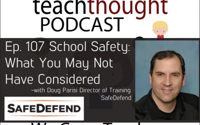 The TeachThought Podcast Ep. 107 School Safety: What You May Not Have Considered