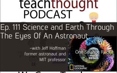 The TeachThought Podcast Ep. 111  Science and Earth Through The Eyes Of An Astronaut