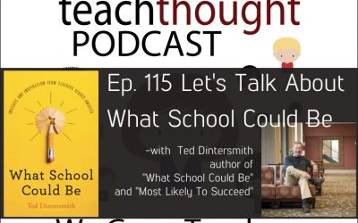 The TeachThought Podcast Ep. 115 Let's Talk About What School Could Be