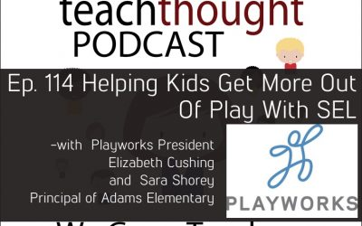 The TeachThought Podcast Ep. 114 Helping Kids Get More Out Of Play With SEL