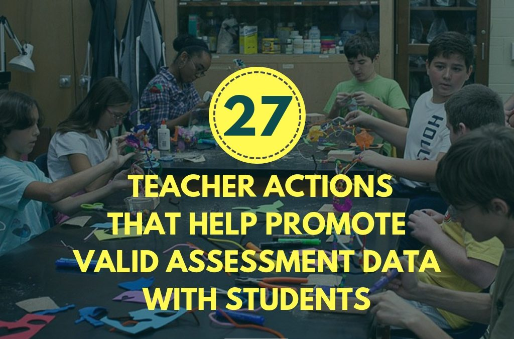 27 Teacher Actions That Help Promote Valid Assessment Data