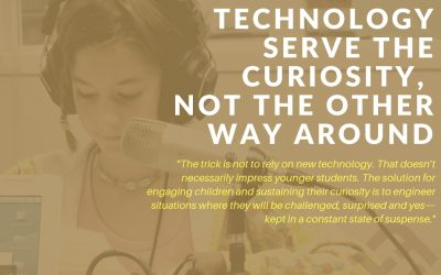 Let The Technology Serve The Curiosity, Not The Other Way Around