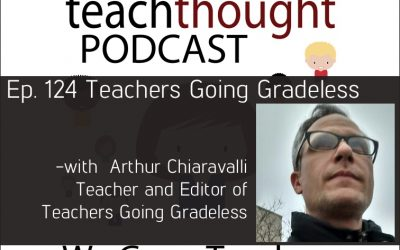 The TeachThought Podcast Ep. 124 Teachers Going Gradeless
