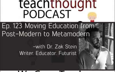 The TeachThought Podcast Ep. 123 Moving Education from Post-Modern to Metamodern