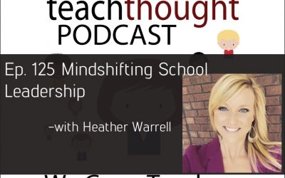 The TeachThought Podcast Ep. 125 Mindshifting School Leadership