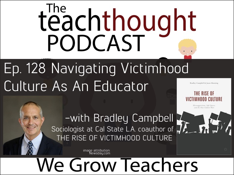 The TeachThought Podcast Ep. 128 Navigating Victimhood Culture As An Educator