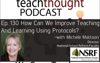 The TeachThought Podcast Ep. 130 How Can We Improve Teaching And Learning Using Protocols?