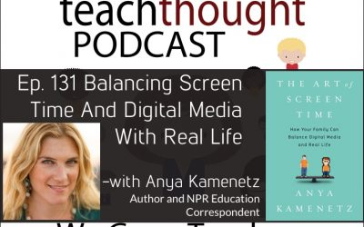 The TeachThought Podcast Ep. 131 Balancing Screen Time And Digital Media With Real Life