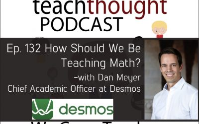 The TeachThought Podcast Ep. 132 How Should We Be Teaching Math?