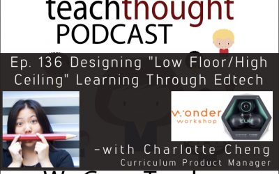 """The TeachThought Podcast Ep. 136 Designing """"Low Floor/High Ceiling"""" Learning Experiences Through Edtech"""