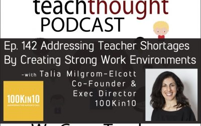 The TeachThought Podcast Ep. 142 Addressing Teacher Shortages By Creating Strong Work Environments